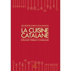 La cuisine catalane - 300 recettes d'hier et d'aujourd'hui - Éliane THIBAUT-COMELADE