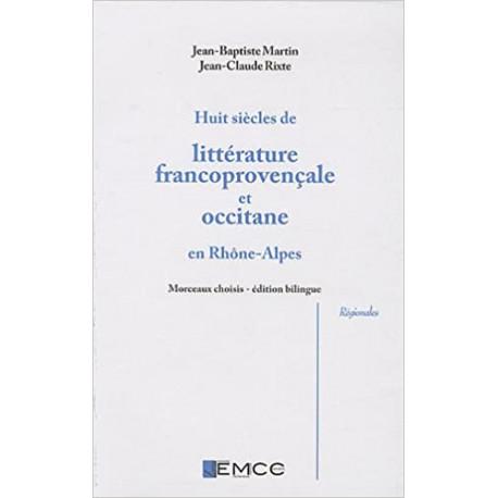 Huit siècles de littérature francoprovençale et occitane en Rhône-Alpes - Jean-Baptiste Martin - Jean-Claude Rixte