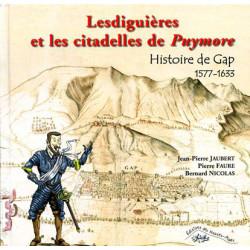 Lesdiguières et les citadelles de Puymore - Histoire de Gap 1577-1633 - Jean-Pierre JAUBERT, Pierre FAURE