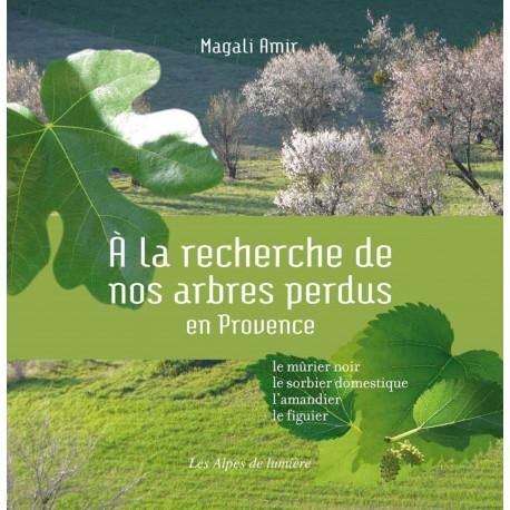Les Alpes de lumière n°164 A la recherche de nos arbres perdus en Provence - Magali AMIR