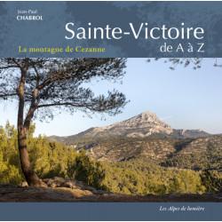 Les Alpes de Lumière n°180 Sainte-Victoire de A à Z - La montagne de Cezanne - Jean-Paul CHABROL
