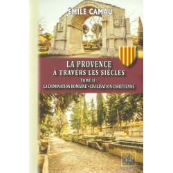 La Provence à Travers les Siècles - Tome II : La domination romaine, Civilisation Chrétienne - Émile CAMAU