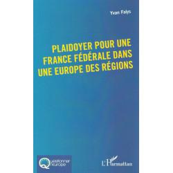 Plaidoyer pour une France fédérale dans une Europe des régions - Yvan FALYS